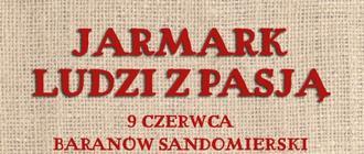 """Już wkrótce """"Jarmark Ludzi z Pasją"""" w Baranowie Sandomierskim"""