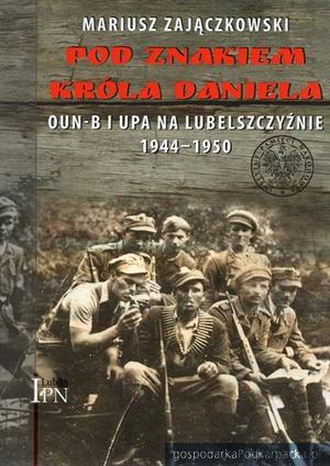 """""""Pod znakiem króla Daniela"""" - nowa książka o UPA"""