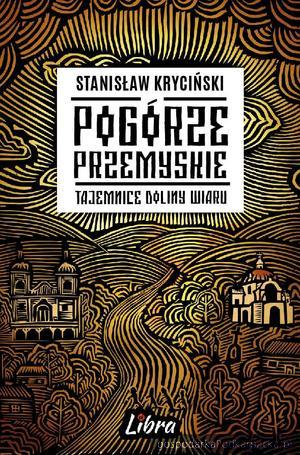"""Książka """"Pogórze Przemyskie. Tajemnice doliny Wiaru""""  Stanisława Krycińskiego"""