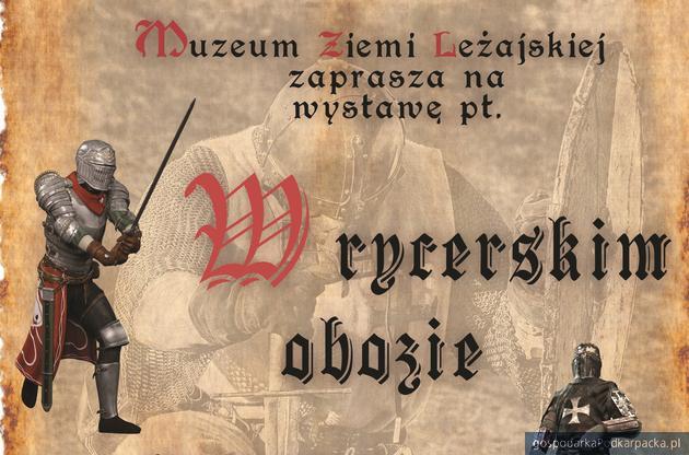 """""""W rycerskim obozie"""" - nowa wystawa w Muzeum Ziemi Leżajskiej"""